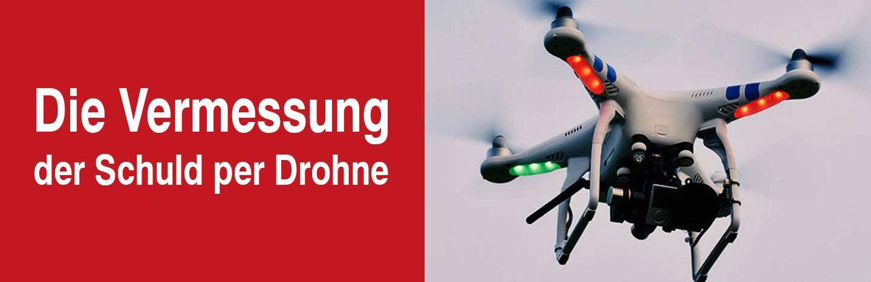 Die Vermessung der Schuld per Drohne